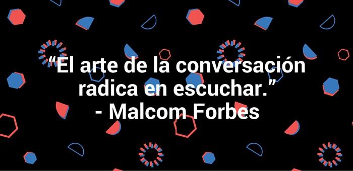 """El arte de la conversación radica en escuchar."""" Malcom Forbes"""