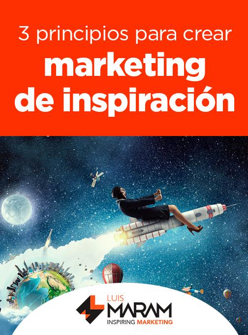 3 principios para crear marketing de inspiracion... un tipo de marketing que va más allá de un buen producto, servicio o calidad. ¡Conócelos!